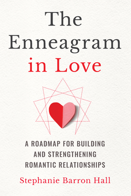 The Enneagram in Love: A Roadmap for Building and Strengthening Romantic Relationships Cover Image