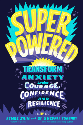 Superpowered: Transform Anxiety into Courage, Confidence, and Resilience Cover Image