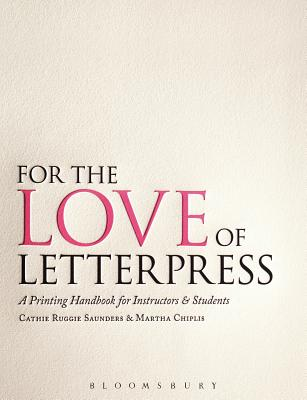 For the Love of Letterpress: A Printing Handbook for Instructors and Students Cover Image