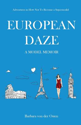 European Daze: A Model Memoir: Adventures in How Not to Become a Supermodel Cover Image