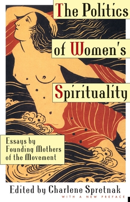 The Politics of Women's Spirituality: Essays by Founding Mothers of the Movement Cover Image