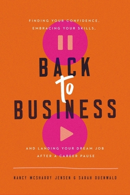 Back to Business: Finding Your Confidence, Embracing Your Skills, and Landing Your Dream Job After a Career Pause Cover Image
