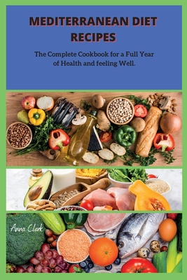 Mediterranean Diet: The Complete Cookbook for a Full Year of Health and feeling Well. cover