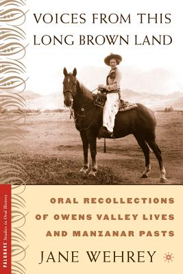 Voices from This Long Brown Land: Oral Recollections of Owens Valley Lives and Manzanar Pasts (Palgrave Studies in Oral History) Cover Image