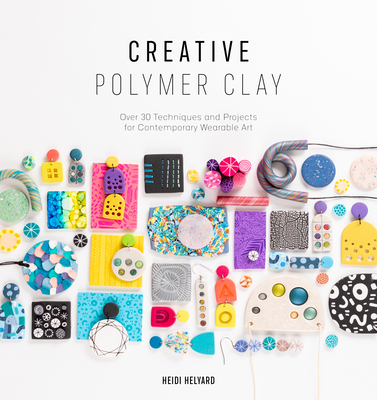 Creative Polymer Clay: Over 30 Techniques and Projects for Contemporary Wearable Art Cover Image