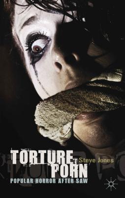 Torture Porn: Popular Horror After Saw Cover Image