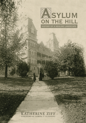 Asylum on the Hill: History of a Healing Landscape Cover Image