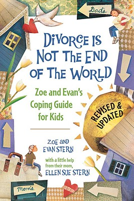 Divorce Is Not the End of the World: Zoe's and Evan's Coping Guide for Kids Cover Image