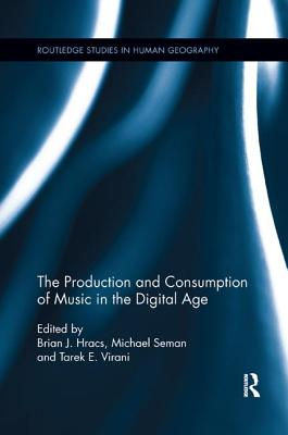 The Production and Consumption of Music in the Digital Age (Routledge Studies in Human Geography) Cover Image