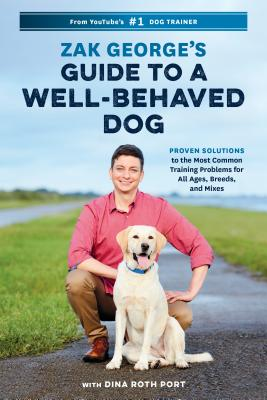 Zak George's Guide to a Well-Behaved Dog: Proven Solutions to the Most Common Training Problems for All Ages, Breeds, and Mixes Cover Image