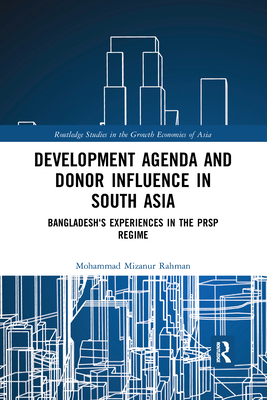 Development Agenda and Donor Influence in South Asia: Bangladesh's Experiences in the PRSP Regime (Routledge Studies in the Growth Economies of Asia) Cover Image