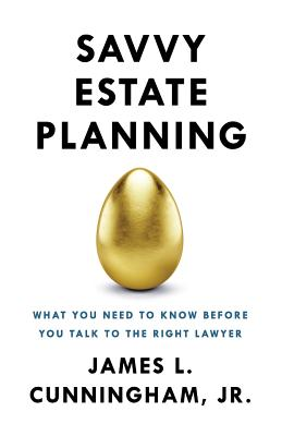 Savvy Estate Planning: What You Need to Know Before You Talk to the Right Lawyer Cover Image
