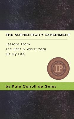 The Authenticity Experiment: Lessons from the Best & Worst Year of My Life Cover Image