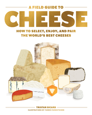 A Field Guide to Cheese: How to Select, Enjoy, and Pair the World's Best Cheeses Cover Image