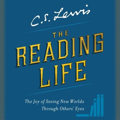 The Reading Life Lib/E: The Joy of Seeing New Worlds Through Others' Eyes Cover Image