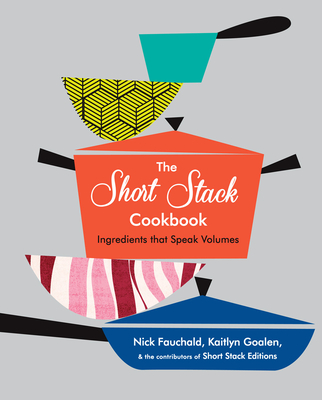 The Short Stack Cookbook: Ingredients That Speak Volumes Cover Image