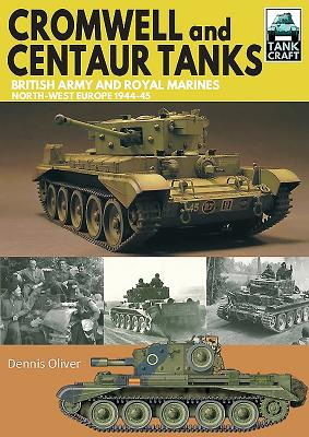 Cromwell and Centaur Tanks: British Army and Royal Marines, North-West Europe 1944-1945 (Tankcraft #16) Cover Image