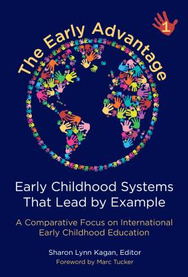 The Early Advantage 1--Early Childhood Systems That Lead by Example: A Comparative Focus on International Early Childhood Education Cover Image