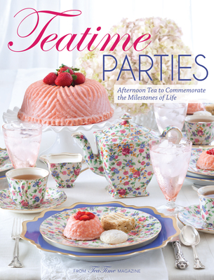 Teatime Parties: Afternoon Tea to Commemorate the Milestones of Life Cover Image