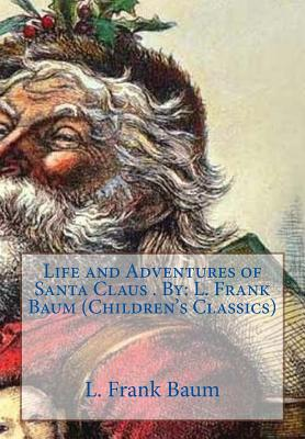Life and Adventures of Santa Claus . By: L. Frank Baum (Children's Classics) Cover Image