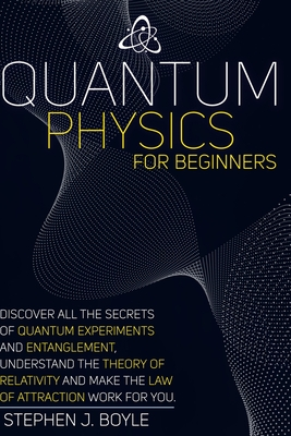 Quantum Physics for Beginners: Discover All the Secrets of Quantum Physics, Understand the Theory of Relativity and Make the Law of Attraction Work f Cover Image