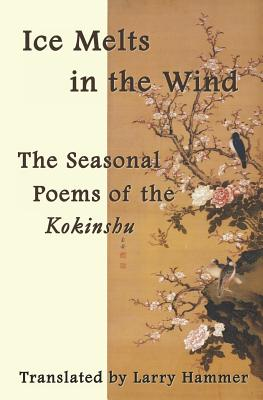 Ice Melts in the Wind: The Seasonal Poems of the Kokinshu Cover Image