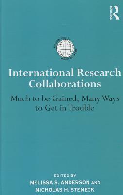 International Research Collaborations: Much to Be Gained, Many Ways to Get in Trouble (International Studies in Higher Education) Cover Image