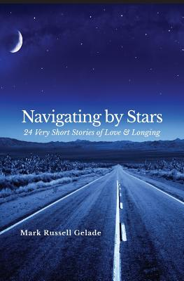 Navigating By Stars: 24 Very Short Stories of Love & Longing Cover Image