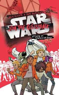 Star Wars: Join the Resistance: Attack on Starkiller Base by Ben Acker & Ben Blacker