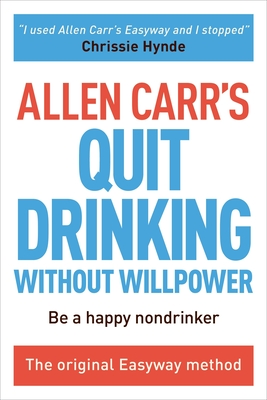 Allen Carr's Quit Drinking Without Willpower: Be a Happy Nondrinker (Allen Carr's Easyway #2) Cover Image