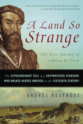 A Land So Strange: The Epic Journey of Cabeza de Vaca Cover Image