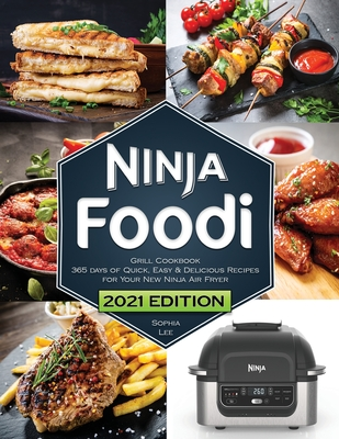 Ninja Foodi Grill Cookbook: Quick, Easy and Delicious Recipes for Your New Ninja Air Fryer and Indoor Grill The Ultimate Cookbook for Beginners Cover Image
