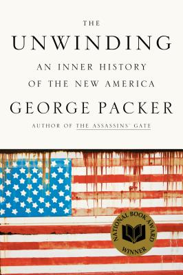 The Unwinding: An Inner History of the New America (Hardcover) By George Packer