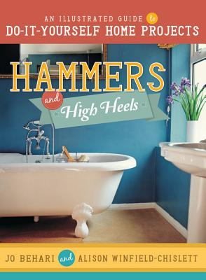 Hammers and High Heels: An Illustrated Guide to Do-It-Yourself Home Projects Cover Image