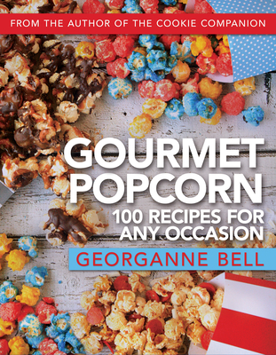 Gourmet Popcorn: 100 Recipes for Any Occasion cover