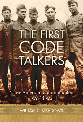 The First Code Talkers: Native American Communicators in World War I Cover Image