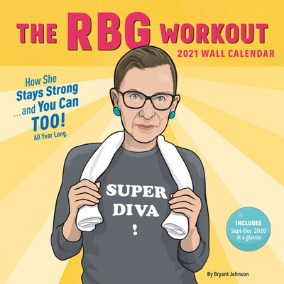 RBG Workout 2021 Wall Calendar: (Ruth Bader Ginsburg Women's Exercise 12-Month Calendar, Monthly Calendar to Work Out with a Supreme Court Justice) Cover Image