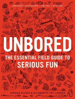 Unbored: The Essential Field Guide to Serious Fun Cover Image