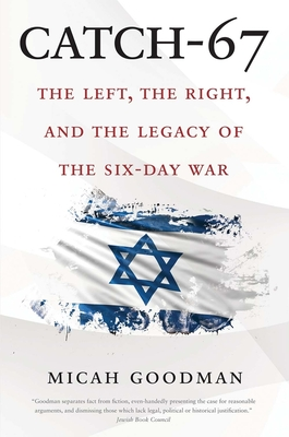 Catch-67: The Left, the Right, and the Legacy of the Six-Day War Cover Image