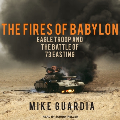 The Fires of Babylon Lib/E: Eagle Troop and the Battle of 73 Easting Cover Image