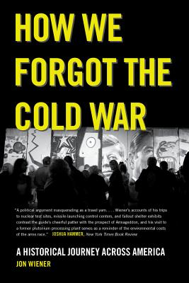 How We Forgot the Cold War: A Historical Journey Across America Cover Image