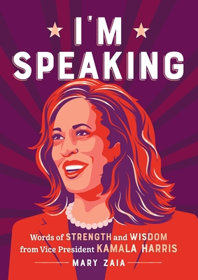 I'm Speaking: Words of Strength and Wisdom from Vice President Kamala Harris Cover Image