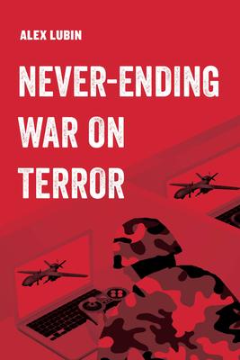 NEVER-ENDING WAR ON TERROR - By Alex Lubin