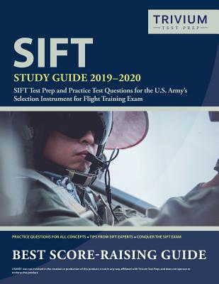 SIFT Study Guide 2019-2020: SIFT Test Prep and Practice Test Questions for the U.S. Army's Selection Instrument for Flight Training Exam Cover Image