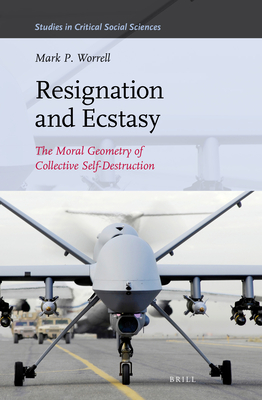 Resignation and Ecstasy: The Moral Geometry of Collective Self-Destruction: Volume Three of Sacrifice and Self-Defeat (Studies in Critical Social Sciences #167) Cover Image
