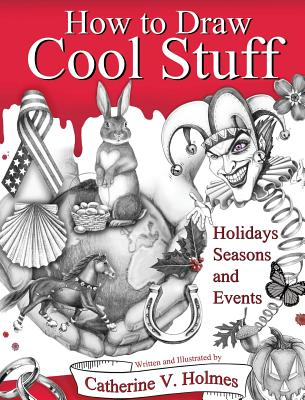 How to Draw Cool Stuff: Holidays, Seasons and Events: Hardcover Edition Cover Image