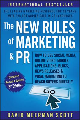 The New Rules of Marketing and PR: How to Use Social Media, Online Video, Mobile Applications, Blogs, Newsjacking, and Viral Marketing to Reach Buyers Cover Image