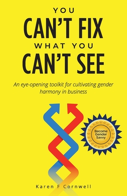 You Can't Fix What You Can't See: An Eye-Opening Toolkit to Cultivate Gender Harmony in Business Cover Image