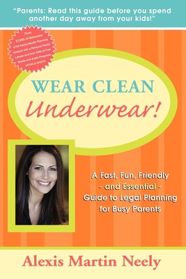 Wear Clean Underwear!: A Fast, Fun, Friendly and Essential Guide to Legal Planning for Busy Parents Cover Image