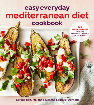 Easy Everyday Mediterranean Diet Cookbook: 125 Delicious Recipes from the Healthiest Lifestyle on the Planet Cover Image